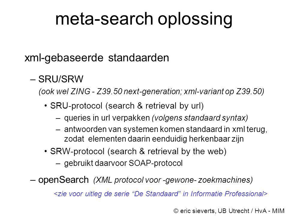 meta-search oplossing xml-gebaseerde standaarden –SRU/SRW (ook wel ZING - Z39.50 next-generation; xml-variant op Z39.50) •SRU-protocol (search & retri