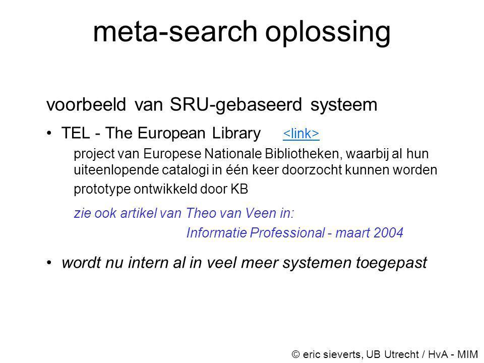 meta-search oplossing voorbeeld van SRU-gebaseerd systeem •TEL - The European Library project van Europese Nationale Bibliotheken, waarbij al hun uite