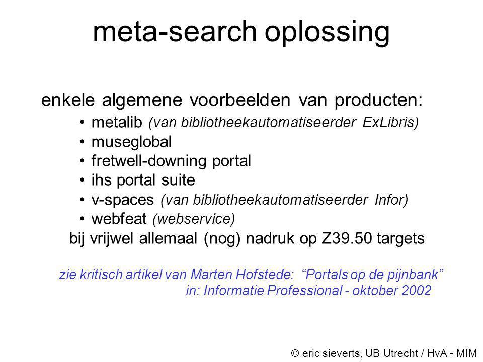 meta-search oplossing © eric sieverts, UB Utrecht / HvA - MIM enkele algemene voorbeelden van producten: •metalib (van bibliotheekautomatiseerder ExLi