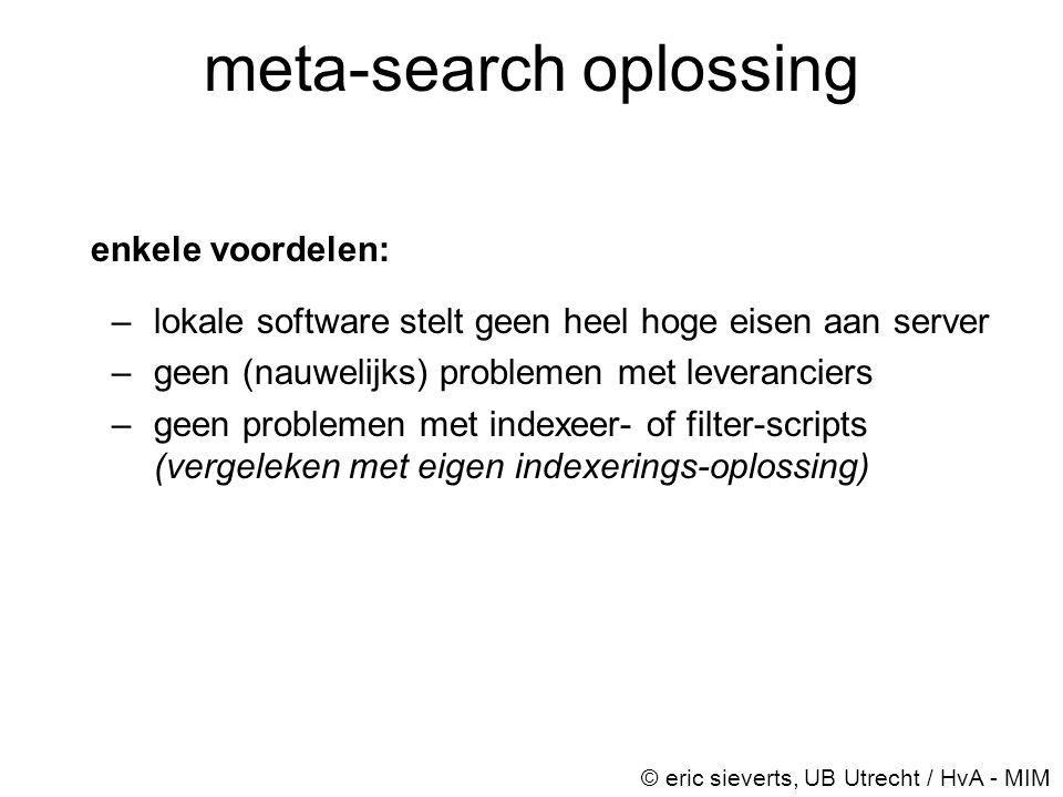 meta-search oplossing enkele voordelen: –lokale software stelt geen heel hoge eisen aan server –geen (nauwelijks) problemen met leveranciers –geen pro