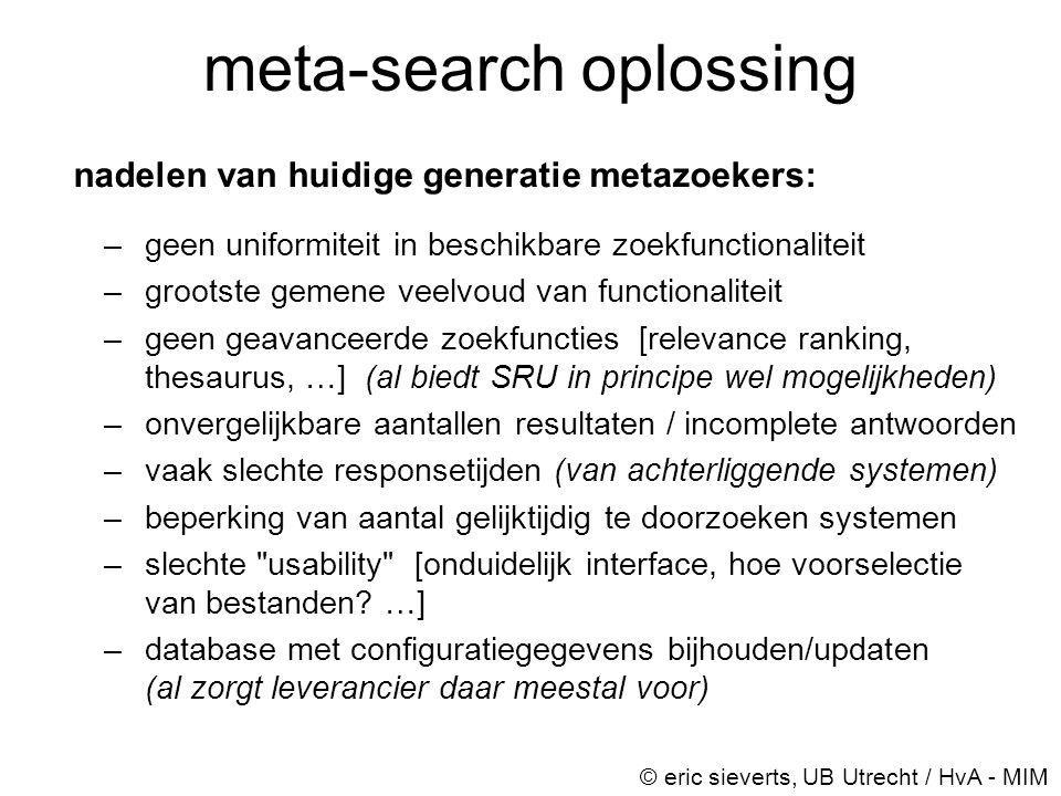 meta-search oplossing nadelen van huidige generatie metazoekers: –geen uniformiteit in beschikbare zoekfunctionaliteit –grootste gemene veelvoud van f