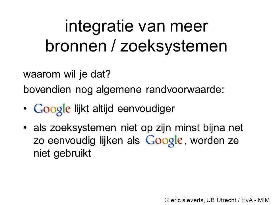 meta-search oplossing © eric sieverts, UB Utrecht / HvA - MIM enkele algemene voorbeelden van producten: •metalib (van bibliotheekautomatiseerder ExLibris) •museglobal •fretwell-downing portal •ihs portal suite •v-spaces (van bibliotheekautomatiseerder Infor) •webfeat (webservice) bij vrijwel allemaal (nog) nadruk op Z39.50 targets zie kritisch artikel van Marten Hofstede: Portals op de pijnbank in: Informatie Professional - oktober 2002