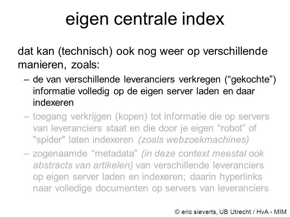 """eigen centrale index dat kan (technisch) ook nog weer op verschillende manieren, zoals: –de van verschillende leveranciers verkregen (""""gekochte"""") info"""