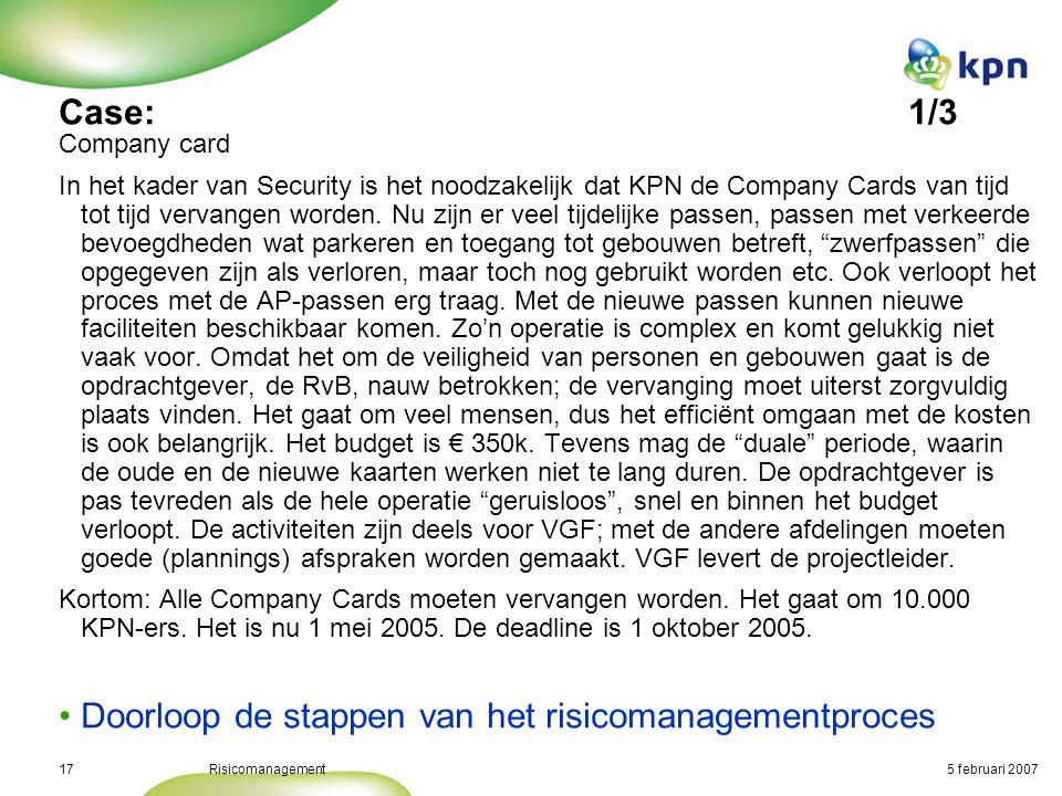 5 februari 2007Risicomanagement18 Case: Company card In het kader van Security is het noodzakelijk dat KPN de Company Cards van tijd tot tijd vervangen worden.