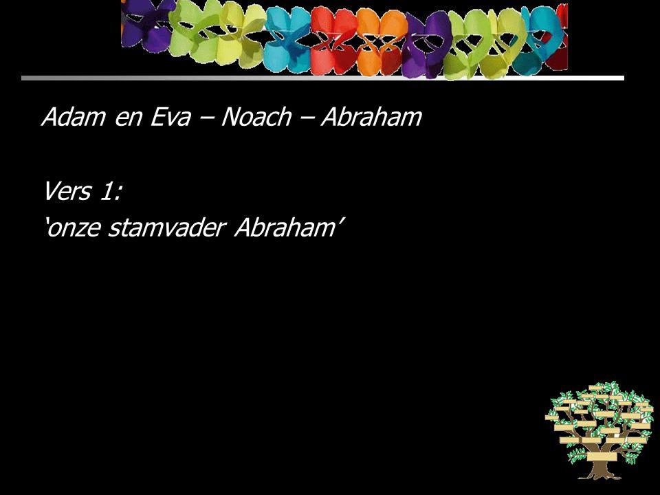 Adam en Eva – Noach – Abraham Vers 1: 'onze stamvader Abraham'