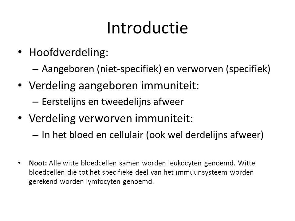 Introductie • Hoofdverdeling: – Aangeboren (niet-specifiek) en verworven (specifiek) • Verdeling aangeboren immuniteit: – Eerstelijns en tweedelijns a