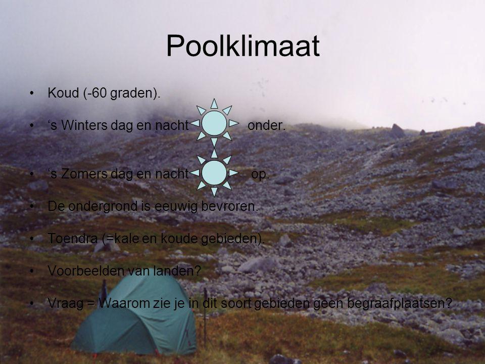 Poolklimaat •Koud (-60 graden). •'s Winters dag en nacht onder. •'s Zomers dag en nacht op. •De ondergrond is eeuwig bevroren. •Toendra (=kale en koud