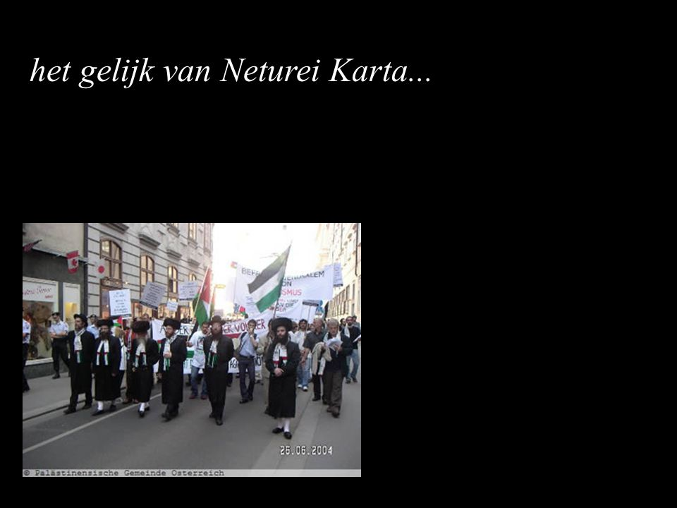 Neturei Karta ('wachters der stad'), een internationaal joods-orthodoxe, anti-zionistische beweging