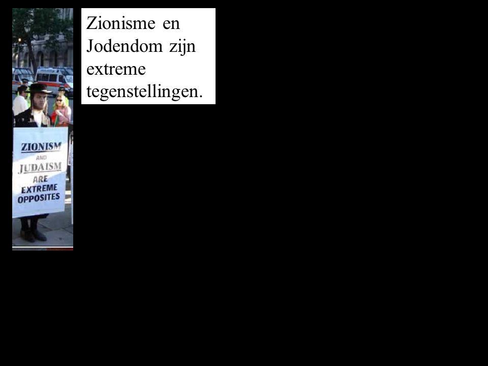 Zionisme en Jodendom zijn extreme tegenstellingen.