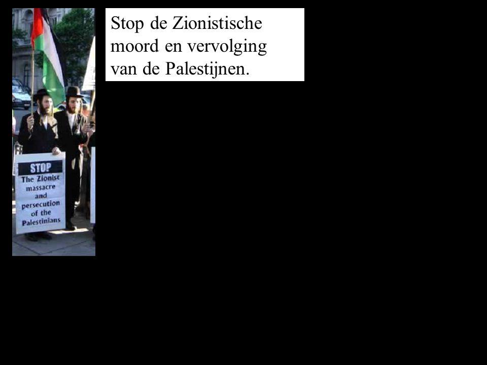 Stop de Zionistische moord en vervolging van de Palestijnen.
