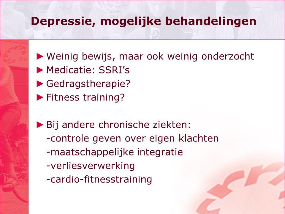 Depressie, mogelijke behandelingen ► Weinig bewijs, maar ook weinig onderzocht ► Medicatie: SSRI's ► Gedragstherapie? ► Fitness training? ► Bij andere