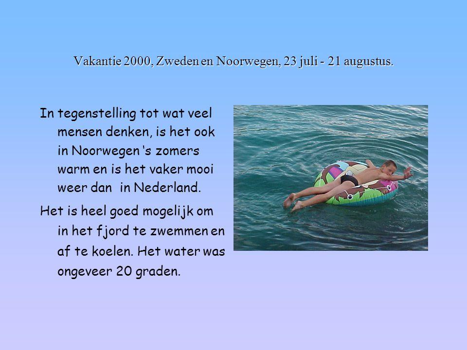 Vakantie 2000, Zweden en Noorwegen, 23 juli - 21 augustus. In tegenstelling tot wat veel mensen denken, is het ook in Noorwegen 's zomers warm en is h