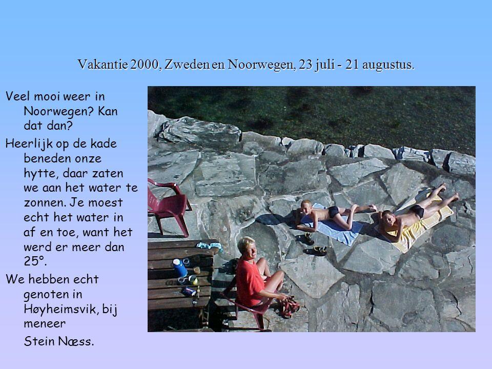 Vakantie 2000, Zweden en Noorwegen, 23 juli - 21 augustus. Veel mooi weer in Noorwegen? Kan dat dan? Heerlijk op de kade beneden onze hytte, daar zate