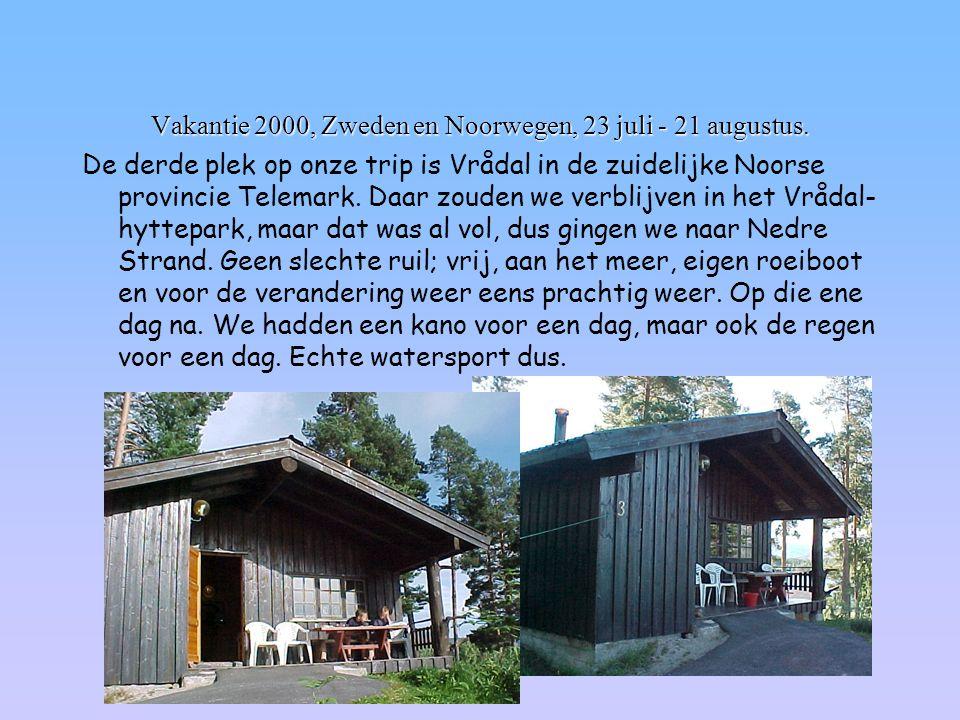 Vakantie 2000, Zweden en Noorwegen, 23 juli - 21 augustus. De derde plek op onze trip is Vrådal in de zuidelijke Noorse provincie Telemark. Daar zoude