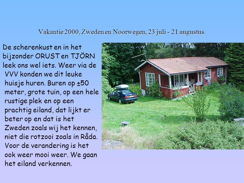 Vakantie 2000, Zweden en Noorwegen, 23 juli - 21 augustus. De scherenkust en in het bijzonder ORUST en TJÖRN leek ons wel iets. Weer via de VVV konden