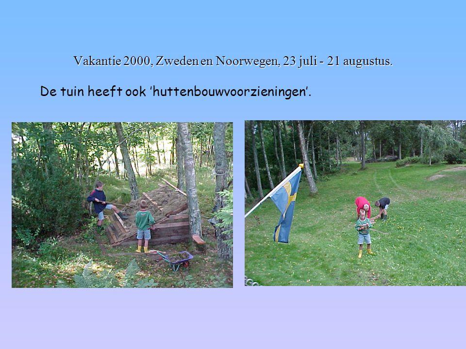 Vakantie 2000, Zweden en Noorwegen, 23 juli - 21 augustus. De tuin heeft ook 'huttenbouwvoorzieningen'.