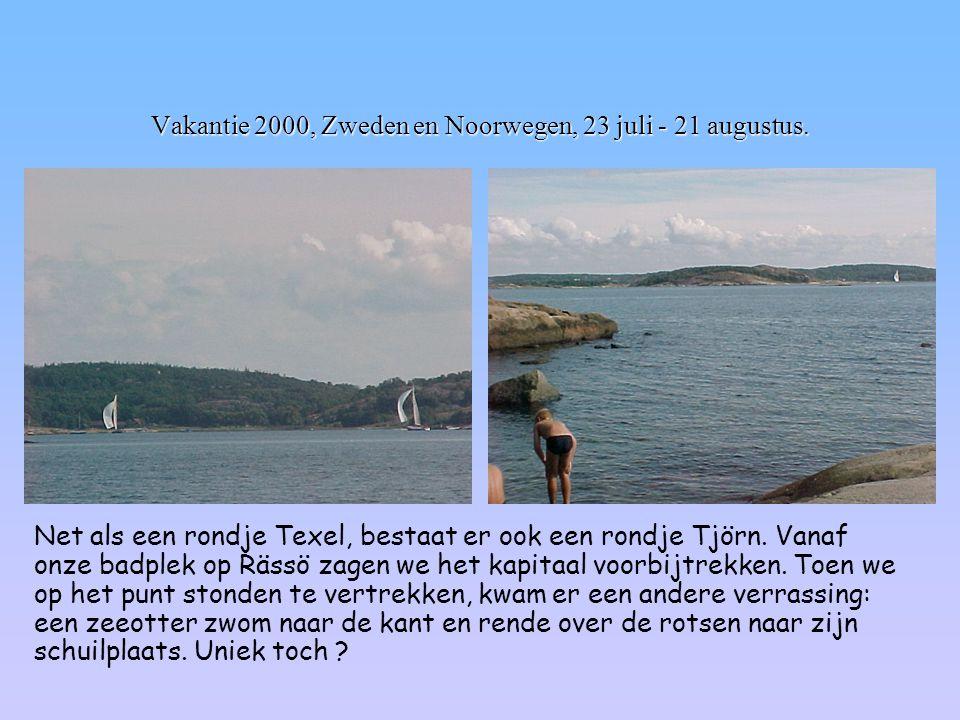 Vakantie 2000, Zweden en Noorwegen, 23 juli - 21 augustus. Net als een rondje Texel, bestaat er ook een rondje Tjörn. Vanaf onze badplek op Rässö zage