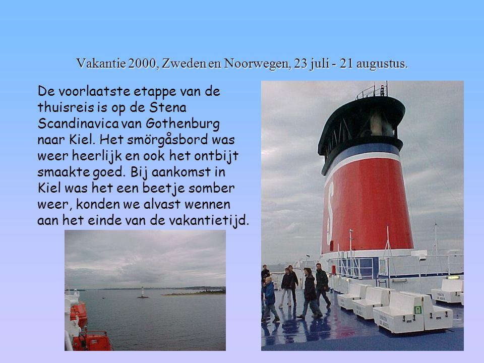 Vakantie 2000, Zweden en Noorwegen, 23 juli - 21 augustus. De voorlaatste etappe van de thuisreis is op de Stena Scandinavica van Gothenburg naar Kiel