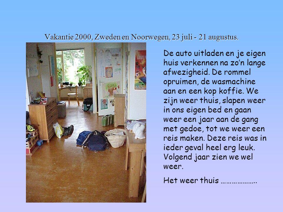 Vakantie 2000, Zweden en Noorwegen, 23 juli - 21 augustus. De auto uitladen en je eigen huis verkennen na zo'n lange afwezigheid. De rommel opruimen,