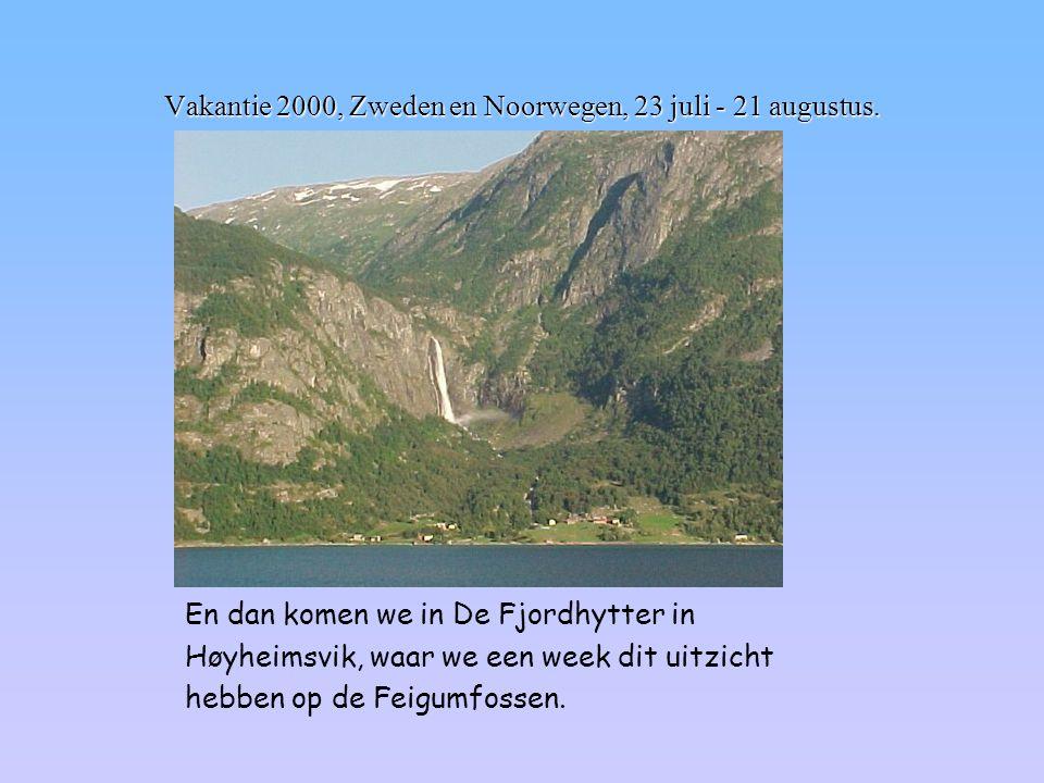 Vakantie 2000, Zweden en Noorwegen, 23 juli - 21 augustus. En dan komen we in De Fjordhytter in Høyheimsvik, waar we een week dit uitzicht hebben op d