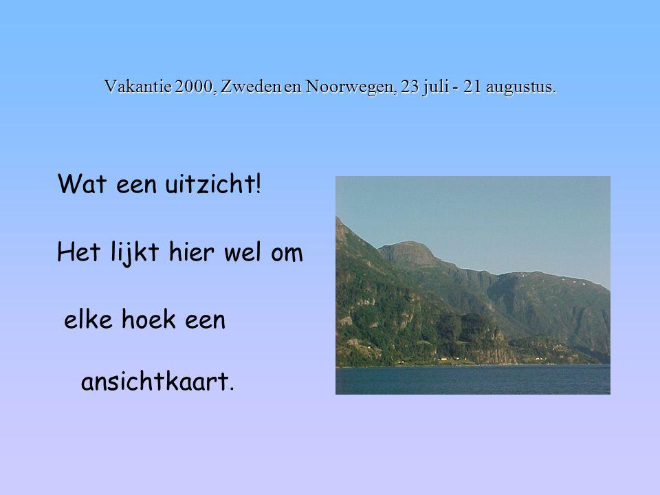 Vakantie 2000, Zweden en Noorwegen, 23 juli - 21 augustus. Wat een uitzicht! Het lijkt hier wel om elke hoek een ansichtkaart.