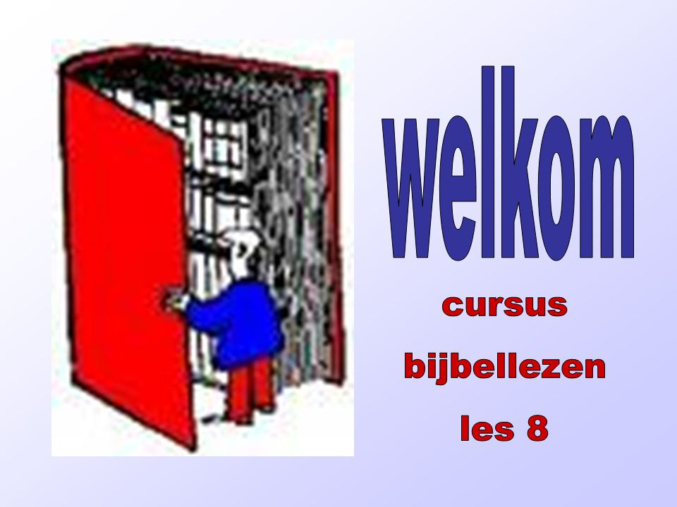 cursus Deel 1 - Oude Testament opening •welkom •Zingen: Psalm 126
