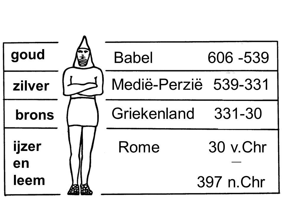 goud zilver brons ijzer en leem Babel 606 -539 Medië-Perzië 539-331 Griekenland 331-30 Rome 30 v.Chr ___ 397 n.Chr