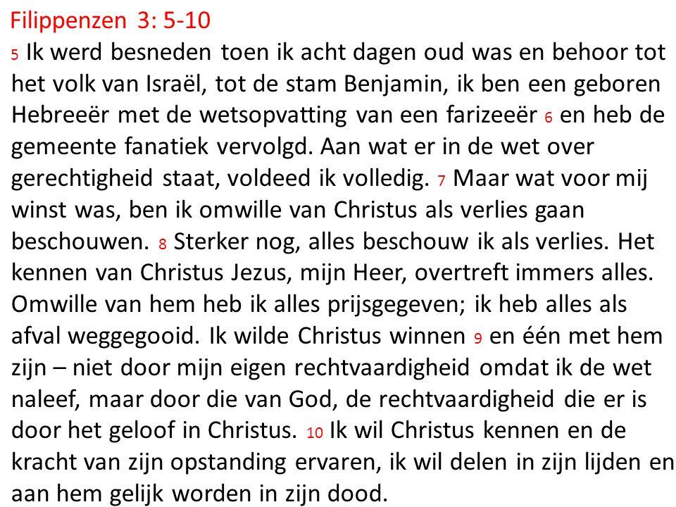 Filippenzen 3: 5-10 5 Ik werd besneden toen ik acht dagen oud was en behoor tot het volk van Israël, tot de stam Benjamin, ik ben een geboren Hebreeër