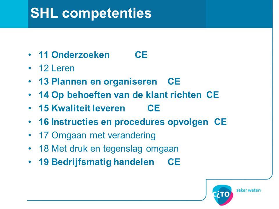 SHL competenties •11 Onderzoeken CE •12 Leren •13 Plannen en organiserenCE •14 Op behoeften van de klant richten CE •15 Kwaliteit leveren CE •16 Instr