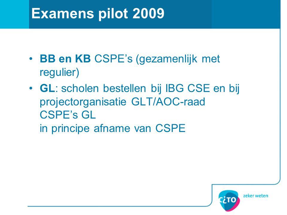 Examens pilot 2009 •BB en KB CSPE's (gezamenlijk met regulier) •GL: scholen bestellen bij IBG CSE en bij projectorganisatie GLT/AOC-raad CSPE's GL in