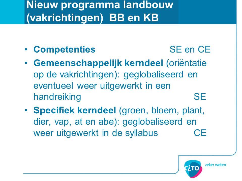Nieuw programma landbouw (vakrichtingen) BB en KB •Competenties SE en CE •Gemeenschappelijk kerndeel (oriëntatie op de vakrichtingen): geglobaliseerd