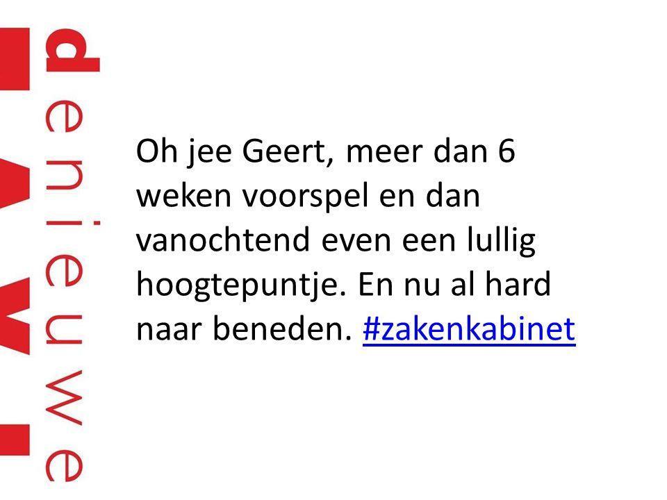 Oh jee Geert, meer dan 6 weken voorspel en dan vanochtend even een lullig hoogtepuntje. En nu al hard naar beneden. #zakenkabinet#zakenkabinet