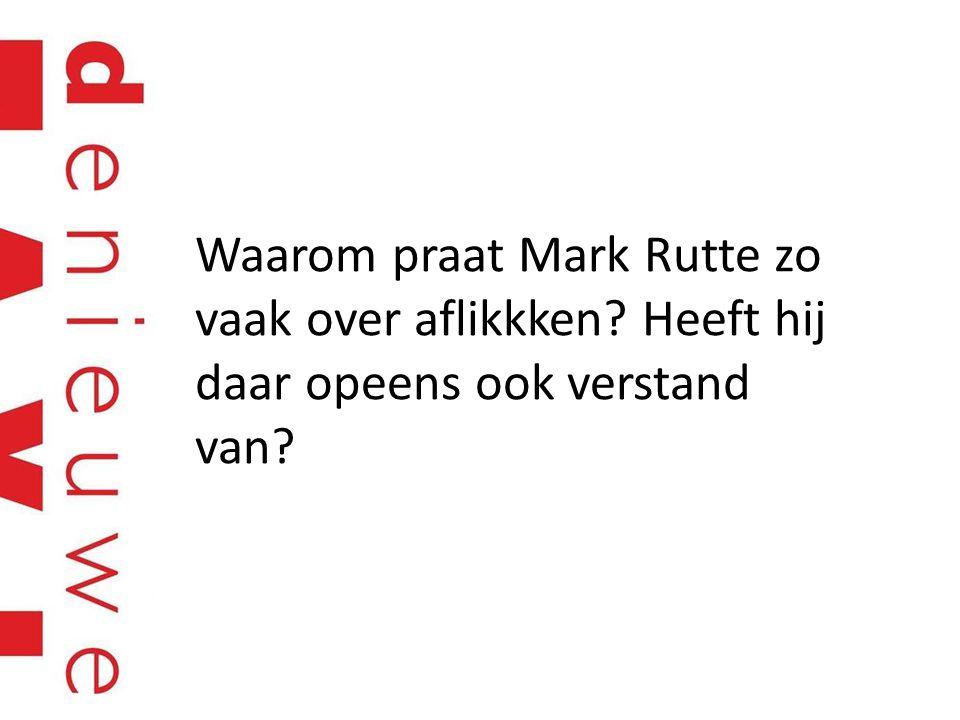 Waarom praat Mark Rutte zo vaak over aflikkken Heeft hij daar opeens ook verstand van