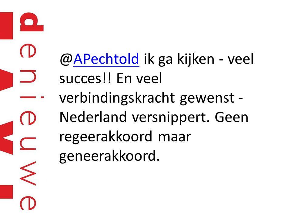 @APechtold ik ga kijken - veel succes!! En veel verbindingskracht gewenst - Nederland versnippert. Geen regeerakkoord maar geneerakkoord.APechtold