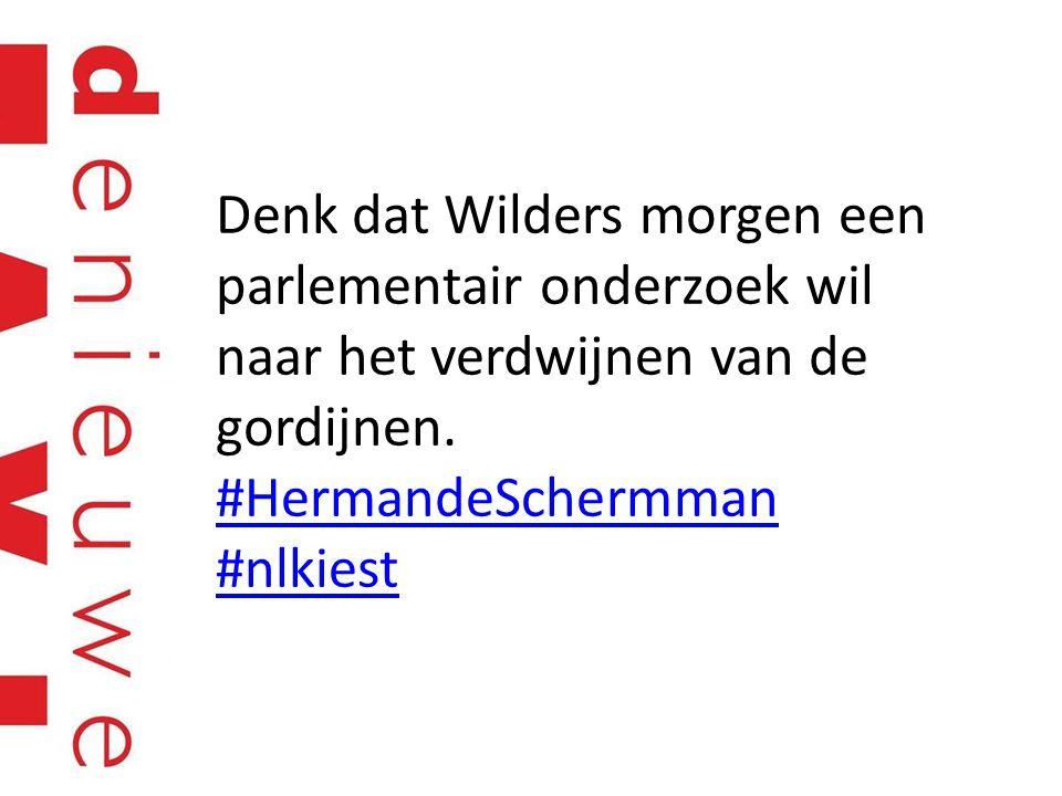 Denk dat Wilders morgen een parlementair onderzoek wil naar het verdwijnen van de gordijnen. #HermandeSchermman #nlkiest #HermandeSchermman #nlkiest
