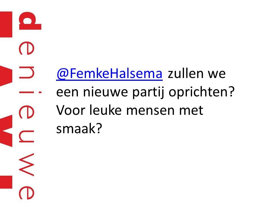 @FemkeHalsema@FemkeHalsema zullen we een nieuwe partij oprichten Voor leuke mensen met smaak