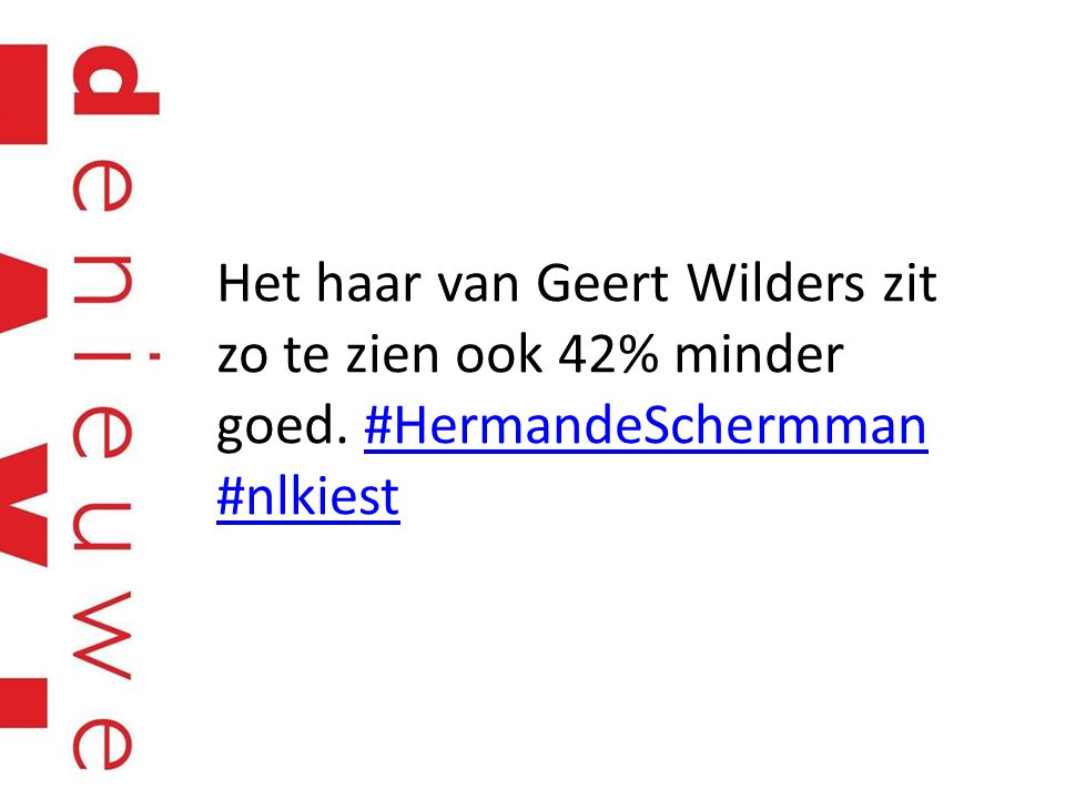 Het haar van Geert Wilders zit zo te zien ook 42% minder goed. #HermandeSchermman #nlkiest#HermandeSchermman #nlkiest