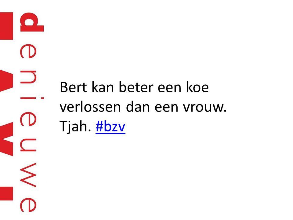 Bert kan beter een koe verlossen dan een vrouw. Tjah. #bzv#bzv