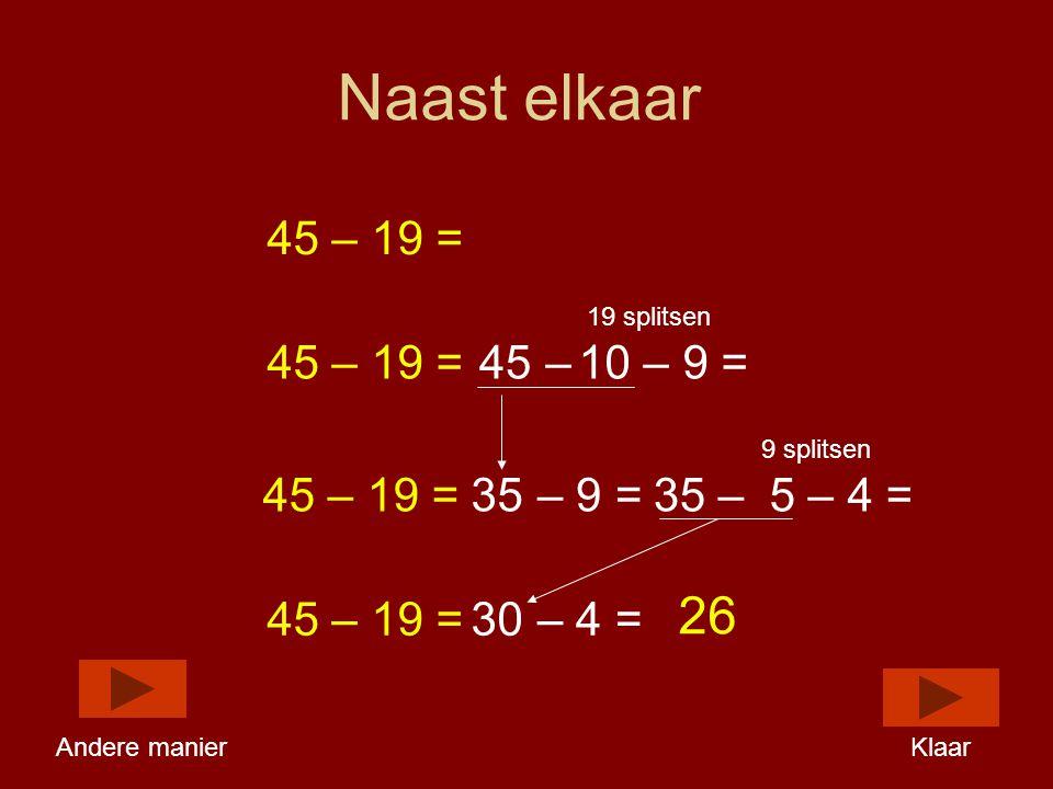 Naast elkaar 45 – 19 = 19 splitsen 9 splitsen – 10 – 9 = 5 – 4 =35– 9 =35 – 30– 4 = 26 45 Andere manierKlaar