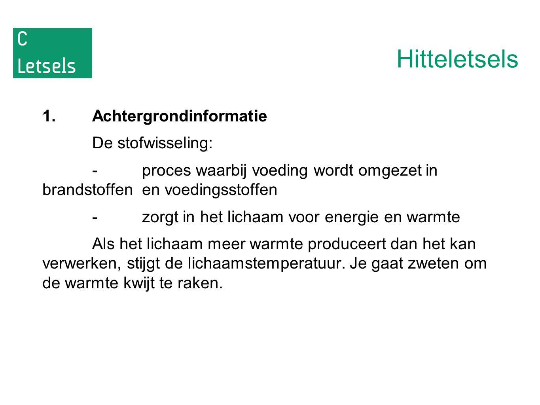 Hitteletsels 1.Achtergrondinformatie De stofwisseling: -proces waarbij voeding wordt omgezet in brandstoffen en voedingsstoffen -zorgt in het lichaam voor energie en warmte Als het lichaam meer warmte produceert dan het kan verwerken, stijgt de lichaamstemperatuur.