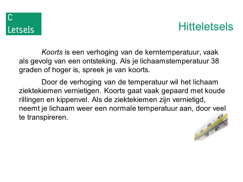 Hitteletsels Koorts is een verhoging van de kerntemperatuur, vaak als gevolg van een ontsteking. Als je lichaamstemperatuur 38 graden of hoger is, spr