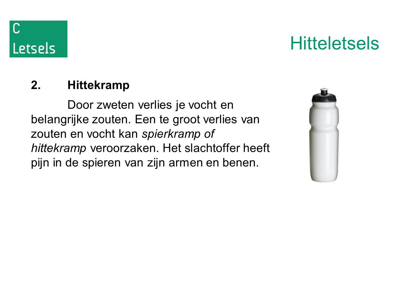 Hitteletsels 2.Hittekramp Door zweten verlies je vocht en belangrijke zouten. Een te groot verlies van zouten en vocht kan spierkramp of hittekramp ve