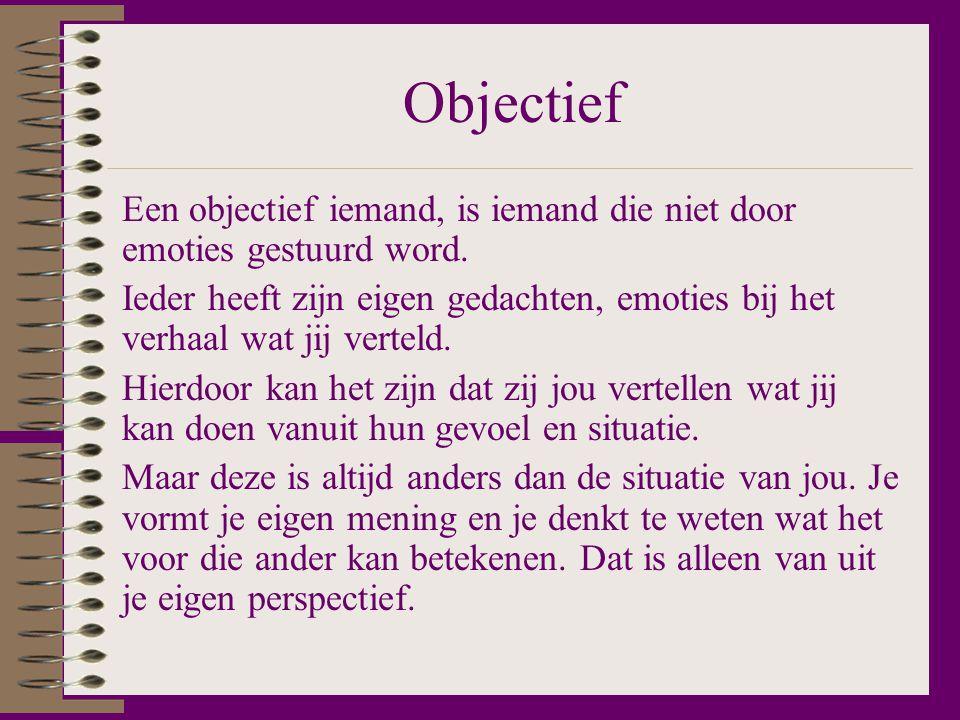 Objectief Een objectief iemand, is iemand die niet door emoties gestuurd word.