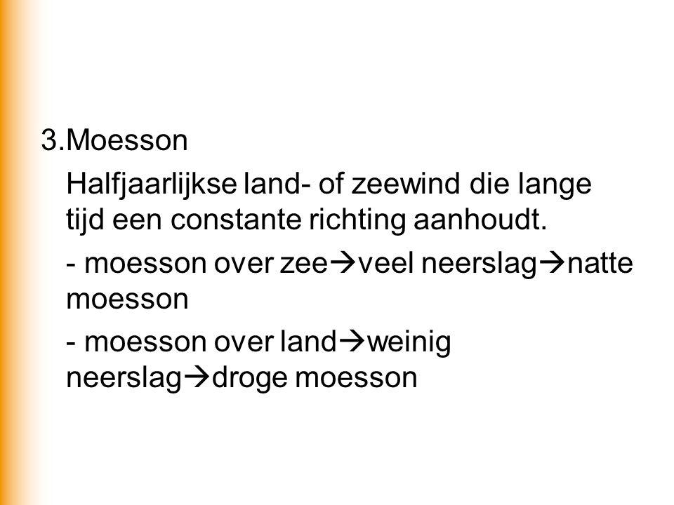 3.Moesson Halfjaarlijkse land- of zeewind die lange tijd een constante richting aanhoudt. - moesson over zee  veel neerslag  natte moesson - moesson