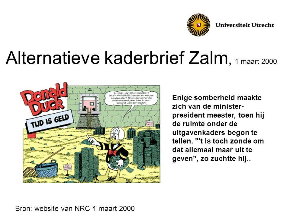 Alternatieve kaderbrief Zalm, 1 maart 2000 Enige somberheid maakte zich van de minister- president meester, toen hij de ruimte onder de uitgavenkaders