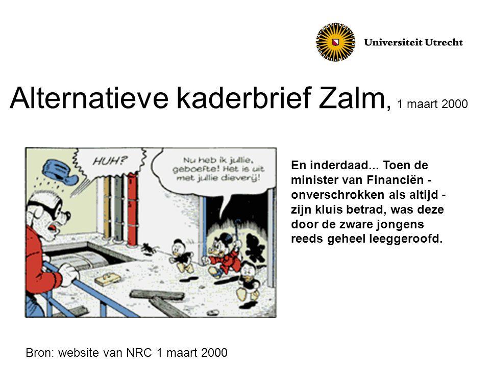 Alternatieve kaderbrief Zalm, 1 maart 2000 En inderdaad... Toen de minister van Financiën - onverschrokken als altijd - zijn kluis betrad, was deze do