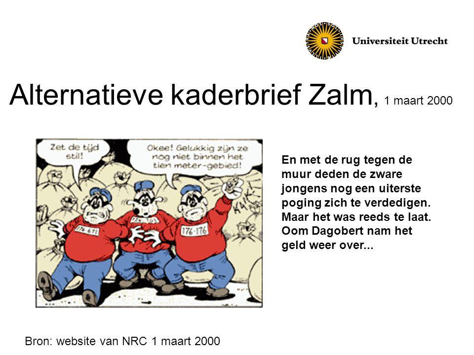 Alternatieve kaderbrief Zalm, 1 maart 2000 En met de rug tegen de muur deden de zware jongens nog een uiterste poging zich te verdedigen. Maar het was