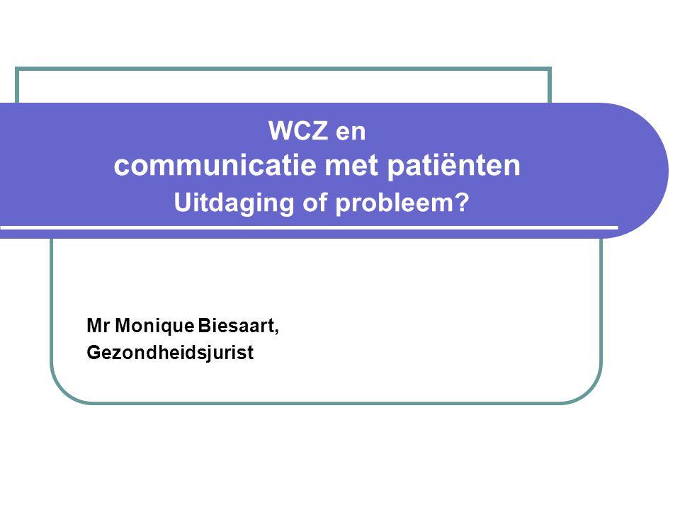WCZ en communicatie met patiënten Uitdaging of probleem? Mr Monique Biesaart, Gezondheidsjurist