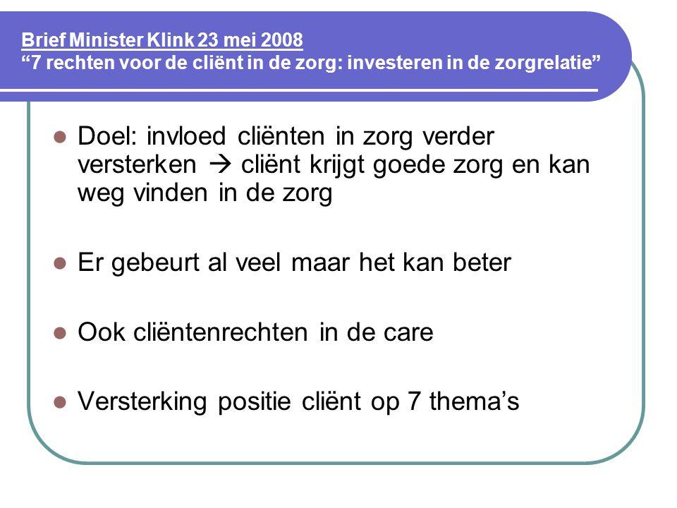 """Brief Minister Klink 23 mei 2008 """"7 rechten voor de cliënt in de zorg: investeren in de zorgrelatie""""  Doel: invloed cliënten in zorg verder versterke"""
