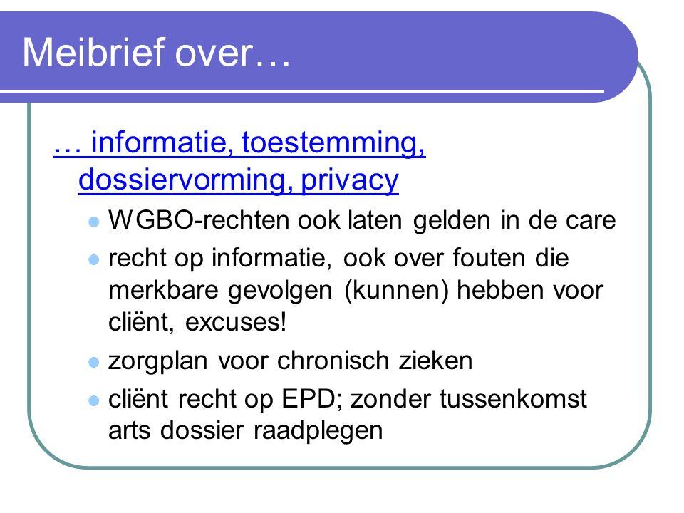 Meibrief over… … informatie, toestemming, dossiervorming, privacy  WGBO-rechten ook laten gelden in de care  recht op informatie, ook over fouten di